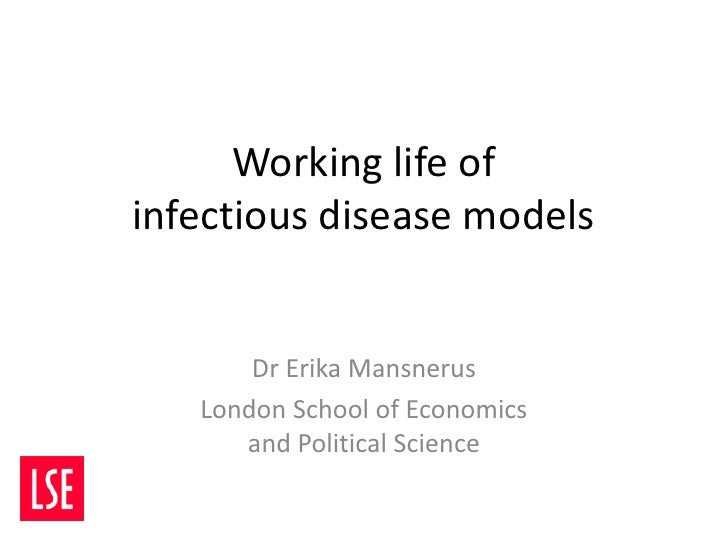 Working life ofinfectious disease models       Dr Erika Mansnerus   London School of Economics      and Political Science