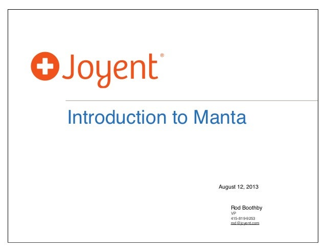 Introduction to Manta Rod Boothby VP 415-819-9253 rod@joyent.com August 12, 2013
