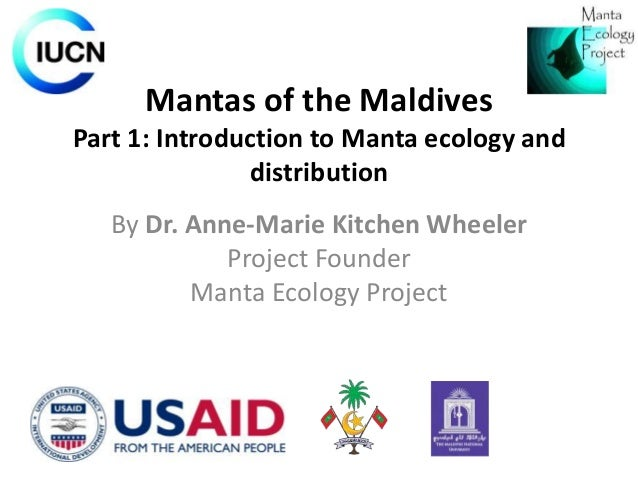 Mantas of the Maldives Part 1: Introduction to Manta ecology and distribution By Dr. Anne-Marie Kitchen Wheeler Project Fo...