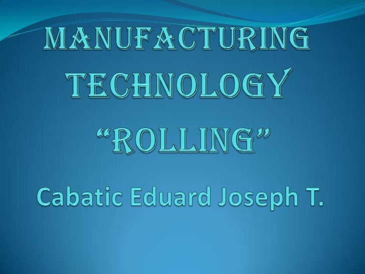 Rolling is a (bulk deformation process) Itconsists of passing metal between two rollers.Reducing the metal thickness.