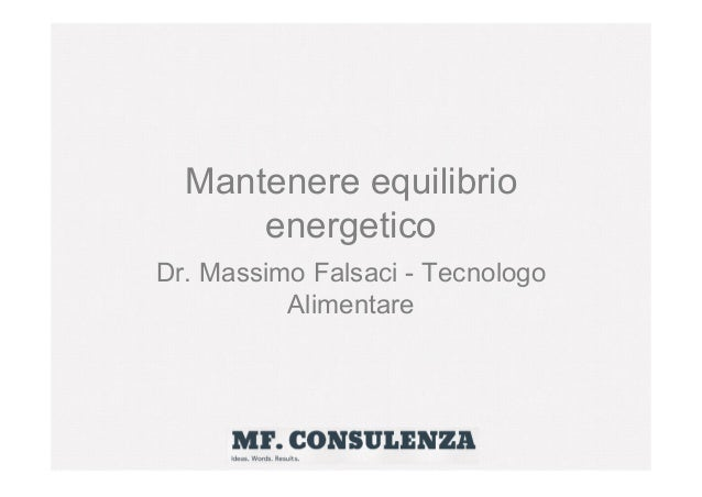 Mantenere equilibrio energetico Dr. Massimo Falsaci - Tecnologo Alimentare