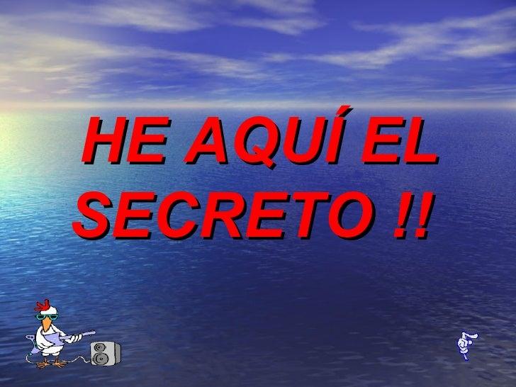 HE AQUÍ EL  SECRETO !!