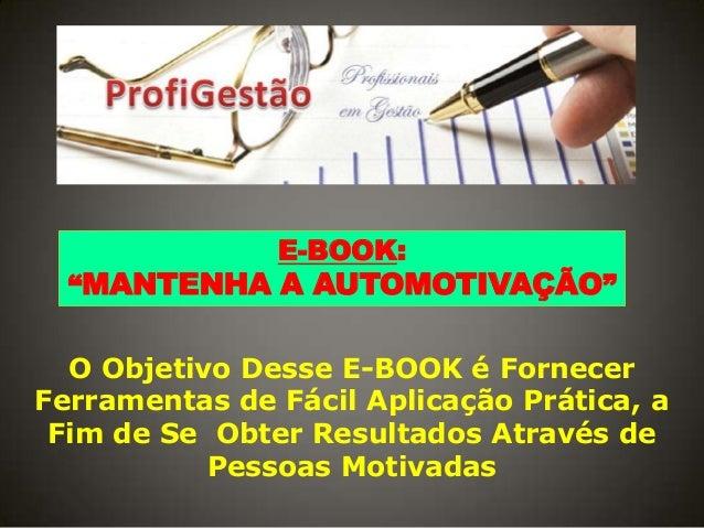 """E-BOOK:  """"MANTENHA A AUTOMOTIVAÇÃO"""" O Objetivo Desse E-BOOK é Fornecer Ferramentas de Fácil Aplicação Prática, a Fim de Se..."""