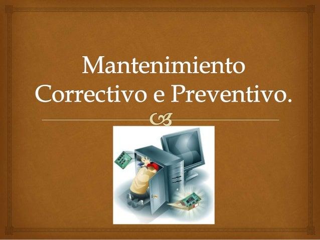  Es aquel que corrige los defectos observados en los equipamientos o instalaciones, es la forma más básica de mantenimie...