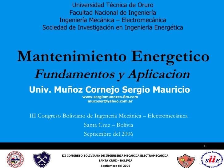 Mantenimiento Energetico Fundamentos y Aplicacion   III Congreso Boliviano de Ingeneria Mecánica – Electromecánica Santa C...
