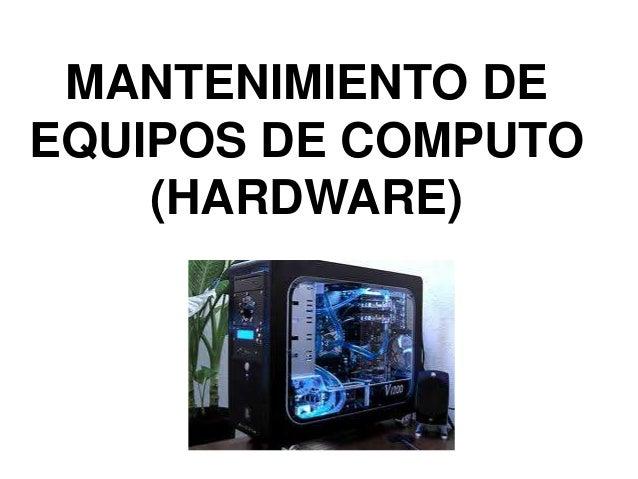 MANTENIMIENTO DEEQUIPOS DE COMPUTO    (HARDWARE)