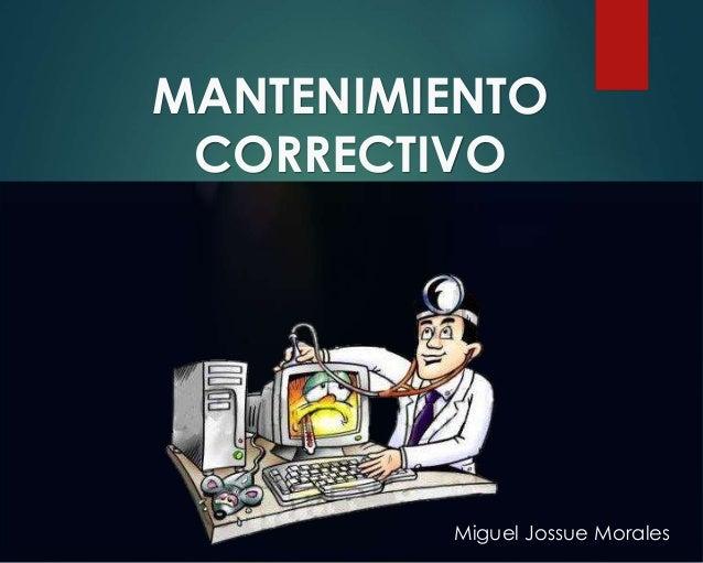 MANTENIMIENTO CORRECTIVO Miguel Jossue Morales