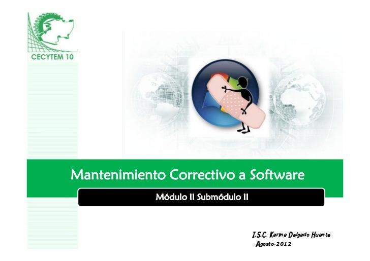 Mantenimiento Correctivo a Software            Módulo II Submódulo II                 LOGO                I.S.C. Karina De...