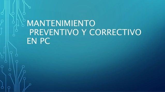 MANTENIMIENTO PREVENTIVO Y CORRECTIVO EN PC