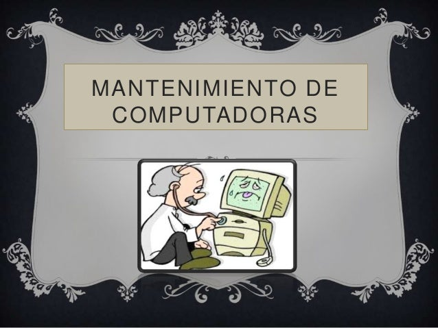 MANTENIMIENTO DECOMPUTADORAS