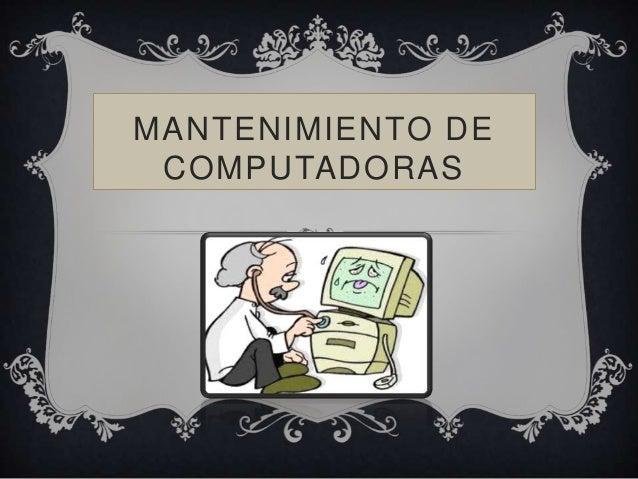 MANTENIMIENTO DECOMPUTADORAS