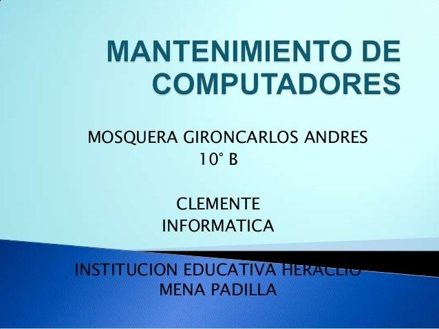 MOSQUERA GIRONCARLOS ANDRES 10° B CLEMENTE INFORMATICA INSTITUCION EDUCATIVA HERACLIO MENA PADILLA