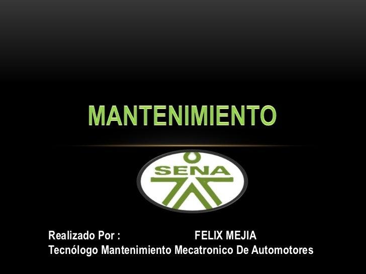 Realizado Por :            FELIX MEJIATecnólogo Mantenimiento Mecatronico De Automotores
