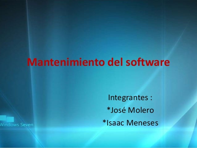 Mantenimiento del software Integrantes : *José Molero *Isaac Meneses