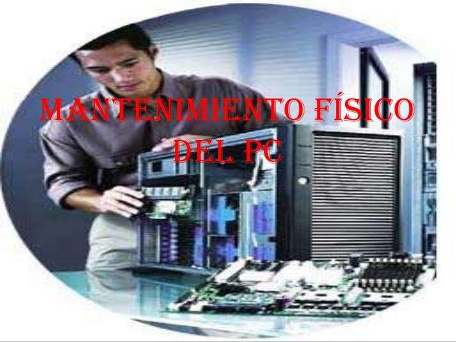 MANTENIMIENTO FÍSICO      DEL PC