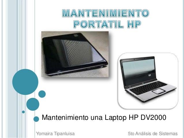 Mantenimiento una Laptop HP DV2000Yomaira Tipanluisa       5to Análisis de Sistemas