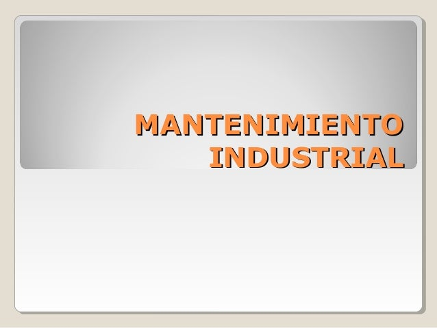 MANTENIMIENTOMANTENIMIENTO INDUSTRIALINDUSTRIAL