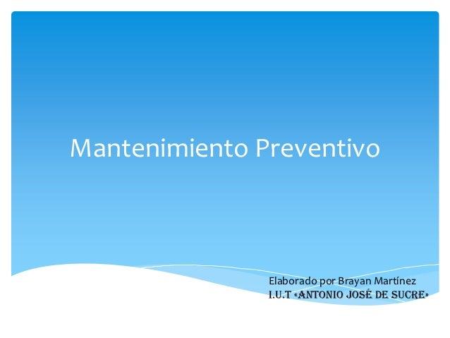 Mantenimiento Preventivo               Elaborado por Brayan Martínez               I.U.T «Antonio José de Sucre»