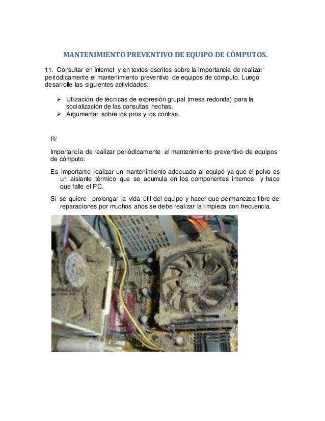 MANTENIMIENTO PREVENTIVO DE EQUIPO DE CÓMPUTOS. 11. Consultar en Internet y en textos escritos sobre la importancia de rea...