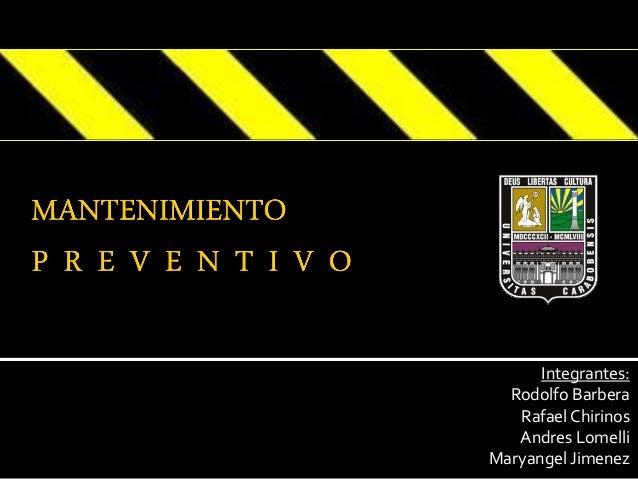 Integrantes: Rodolfo Barbera Rafael Chirinos Andres Lomelli Maryangel Jimenez