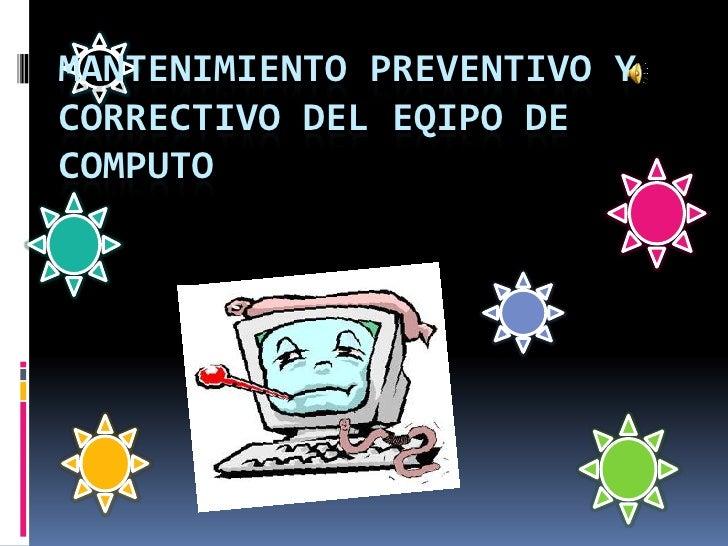 MANTENIMIENTO PREVENTIVO Y CORRECTIVO DEL EQIPO DE COMPUTO<br />