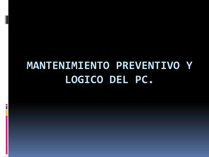 MANTENIMIENTO PREVENTIVO Y LOGICO DEL PC.<br />