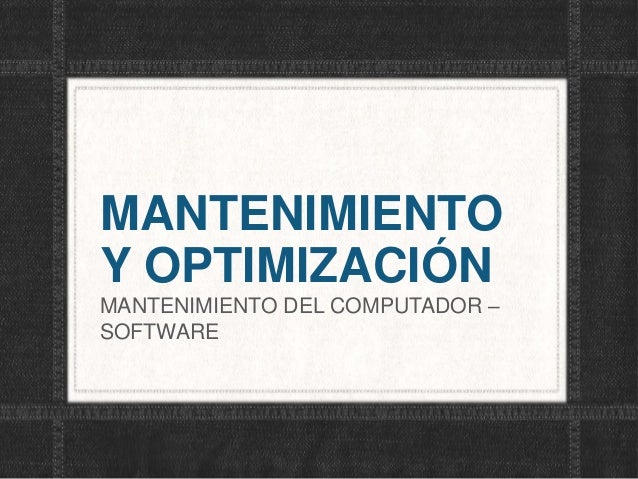 MANTENIMIENTO  Y OPTIMIZACIÓN  MANTENIMIENTO DEL COMPUTADOR –  SOFTWARE