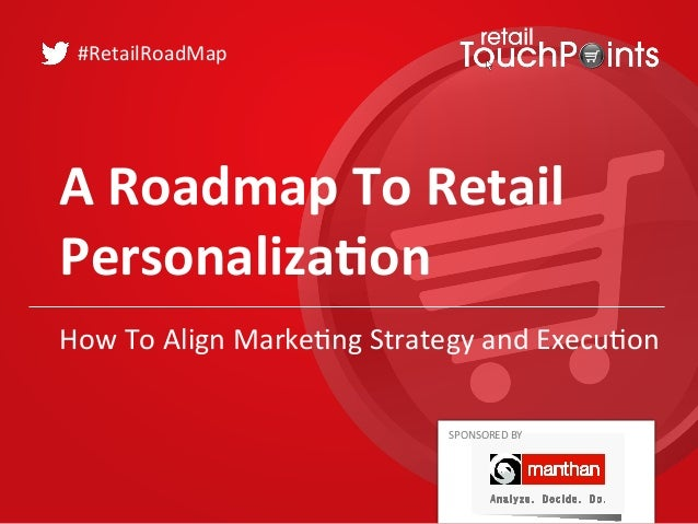 A Roadmap To Retail Personalization: How To Align Marketing Strategy And Execution