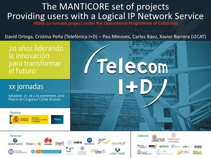 The MANTICORE set of projects<br />Providing users with a Logical IP Network Service<br />FEDER co-funded project under th...
