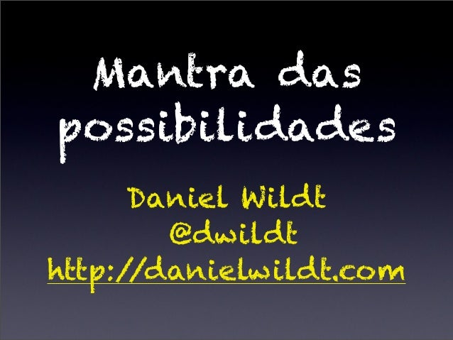 Mantra das Possibilidades - AgileBrazil 2013