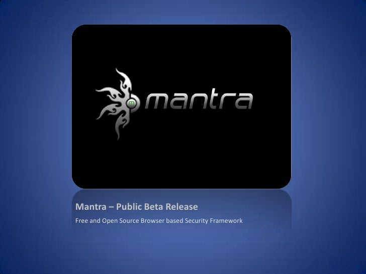 Mantra – Public Beta Release<br />Free and Open Source Browser based Security Framework<br />