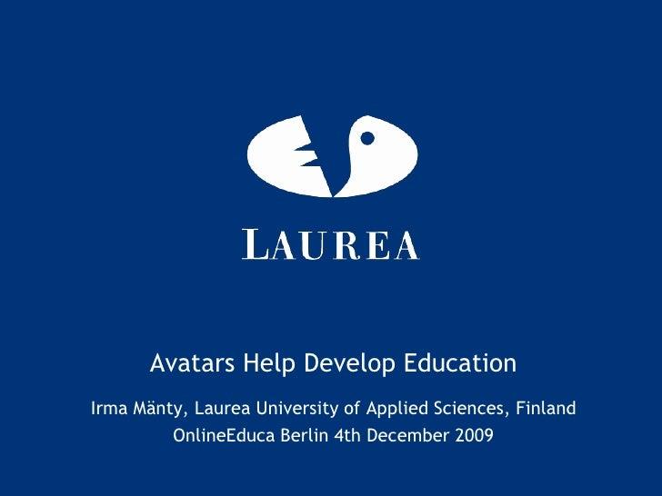 AvatarsHelp DevelopEducation<br />Irma Mänty, Laurea University of Applied Sciences, Finland<br />OnlineEduca Berlin 4th D...