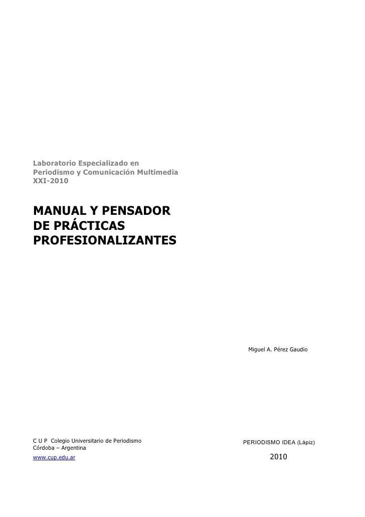 Laboratorio Especializado en Periodismo y Comunicación Multimedia XXI-2010    MANUAL Y PENSADOR DE PRÁCTICAS PROFESIONALIZ...