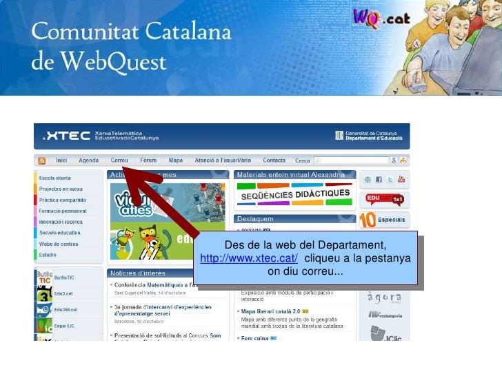 Des de la web del Departament, http://www.xtec.cat/  cliqueu a la pestanya on diu correu...<br />