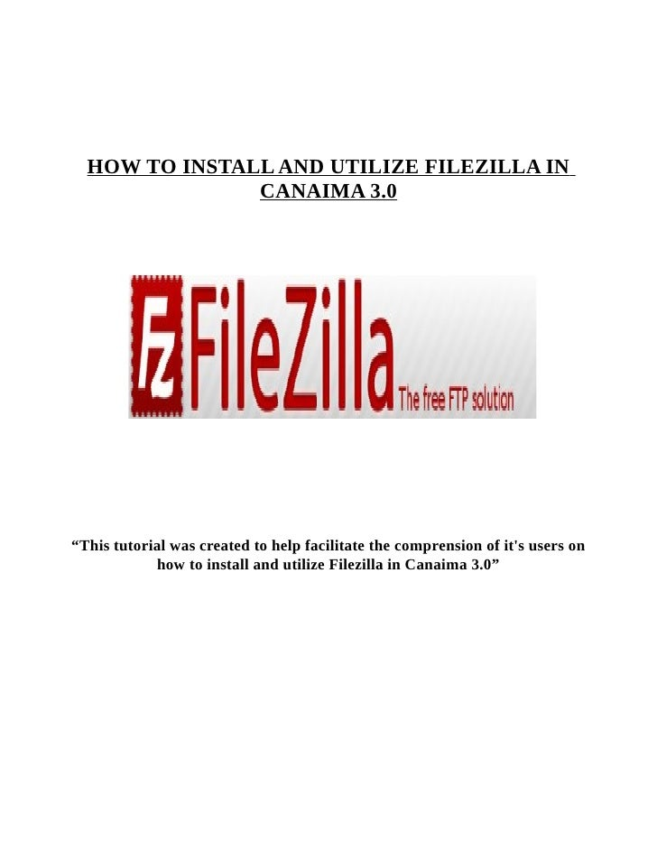 """HOW TO INSTALL AND UTILIZE FILEZILLA IN               CANAIMA 3.0""""This tutorial was created to help facilitate the compren..."""