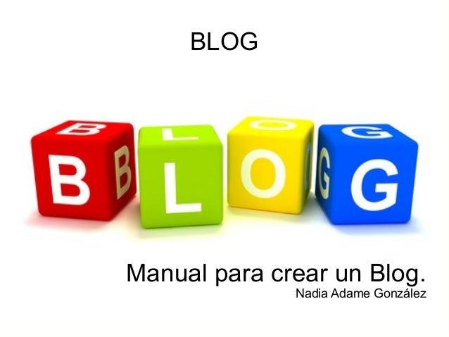 BLOG  Manual para crear un Blog. Nadia Adame González