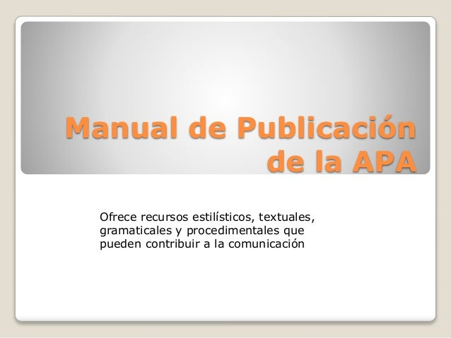 Manual de Publicación de la APA Ofrece recursos estilísticos, textuales, gramaticales y procedimentales que pueden contrib...