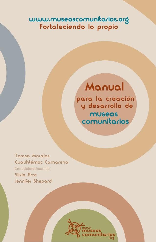 www.museoscomunitarios.org Fortaleciendo lo propio  por Cuauhtémoc Camarena y Teresa Morales con colaboraciones de Silvia ...