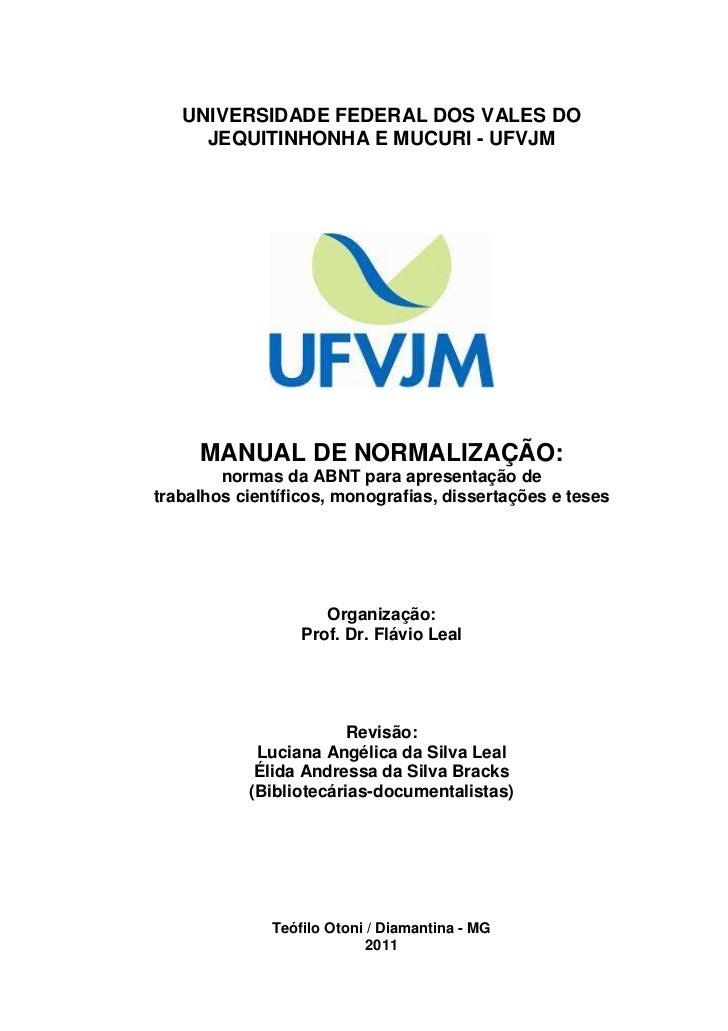 UNIVERSIDADE FEDERAL DOS VALES DO     JEQUITINHONHA E MUCURI - UFVJM     MANUAL DE NORMALIZAÇÃO:        normas da ABNT par...