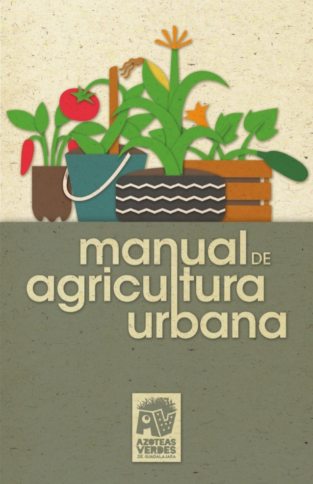 Contenido Introducción  2  ¿Por qué la agricultura urbana?  3  ¿Cómo hacer un compostero? Manejo de desechos inorgánicos E...