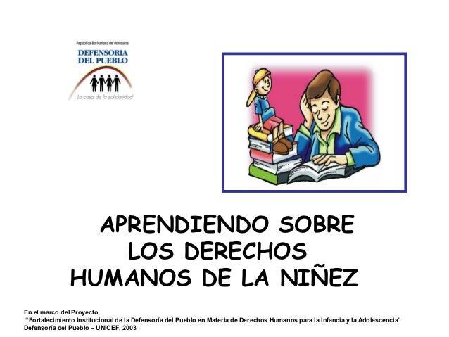 """APRENDIENDO SOBRE                   LOS DERECHOS               HUMANOS DE LA NIÑEZEn el marco del Proyecto""""Fortalecimiento..."""