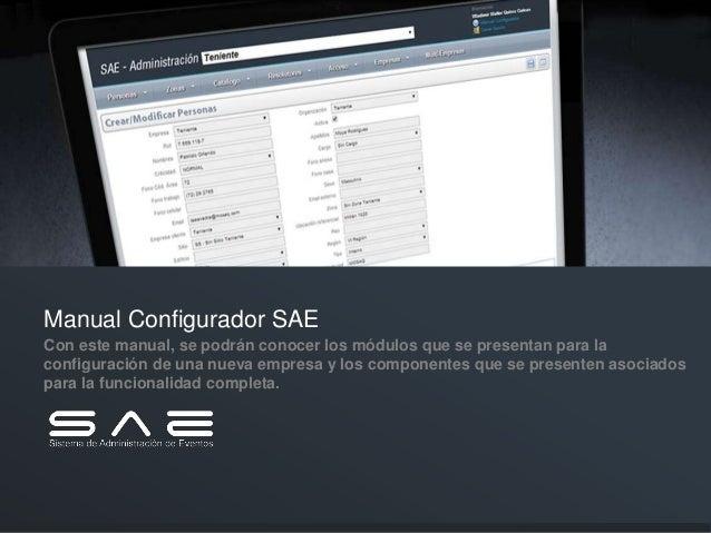 Manual Configurador SAE Con este manual, se podrán conocer los módulos que se presentan para la configuración de una nueva...