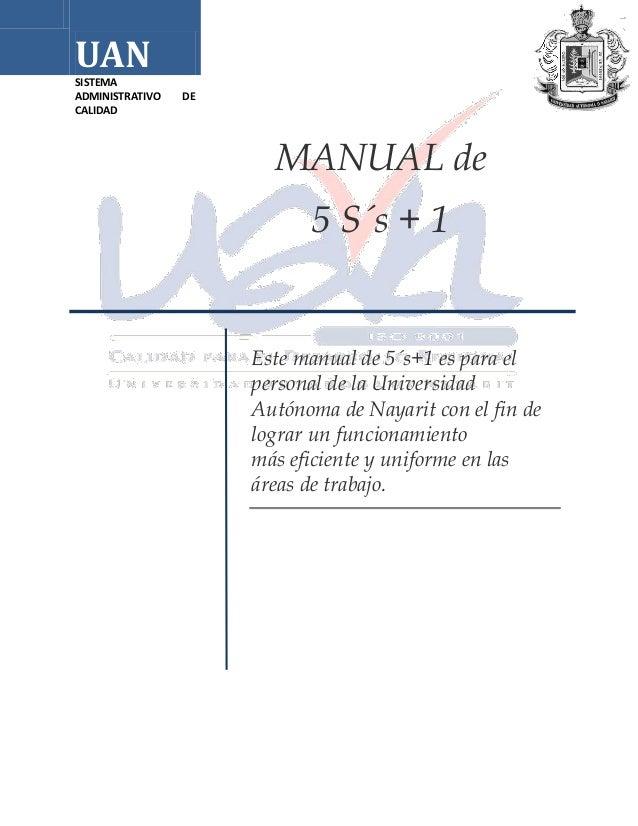 UAN SISTEMA ADMINISTRATIVO CALIDAD  DE  MANUAL de 5 S´s + 1  Este manual de 5´s+1 es para el personal de la Universidad Au...