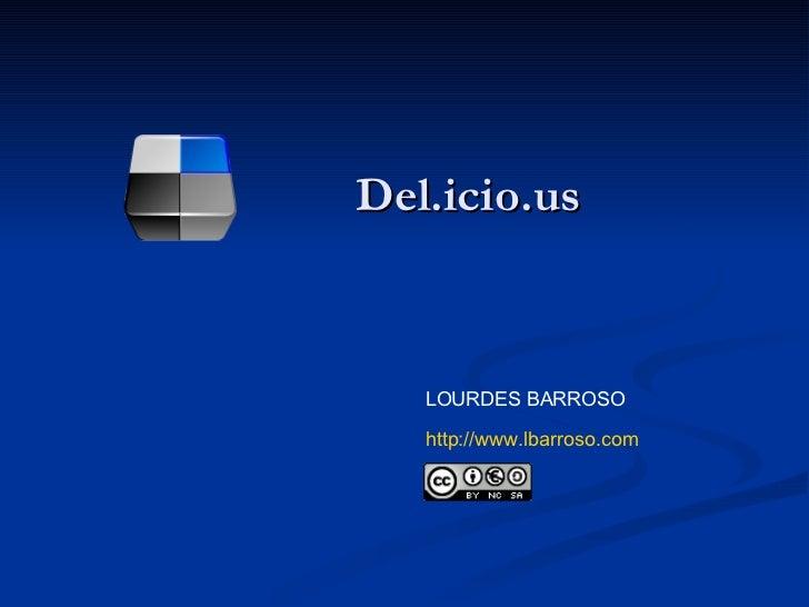 Del.icio.us LOURDES BARROSO http:// www.lbarroso.com