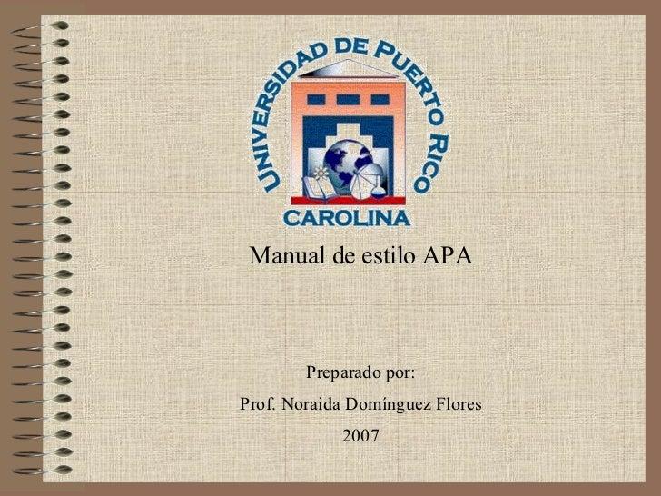 Manual de estilo APA Preparado por: Prof. Noraida Domínguez Flores 2007