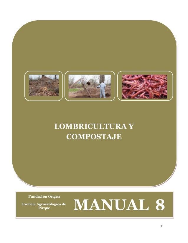 1LOMBRICULTURA YCOMPOSTAJEFundación OrigenEscuela Agroecológica dePirque MANUAL 8