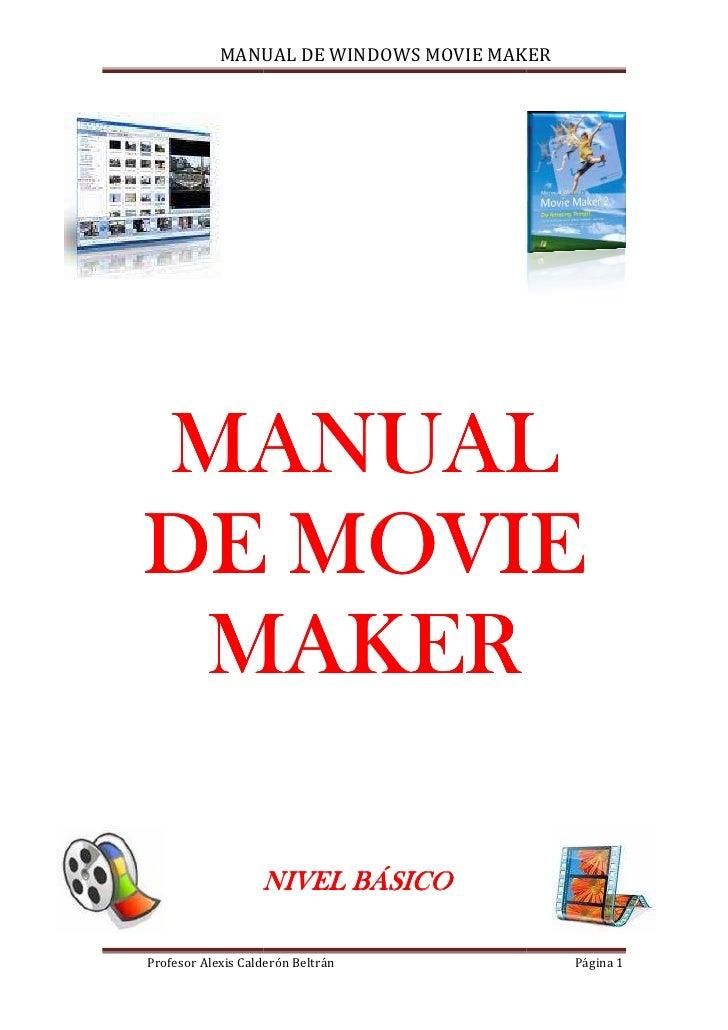 MANUAL DE WINDOWS MOVIE MAKERMANUALDE MOVIE MAKER                   NIVEL BÁSICOProfesor Alexis Calderón Beltrán          ...