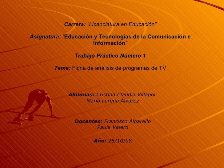 """Carrera:  """" Licenciatura en Educación"""" Asignatura:  """" Educación y Tecnologías de la Comunicación e Información """" Trabajo P..."""