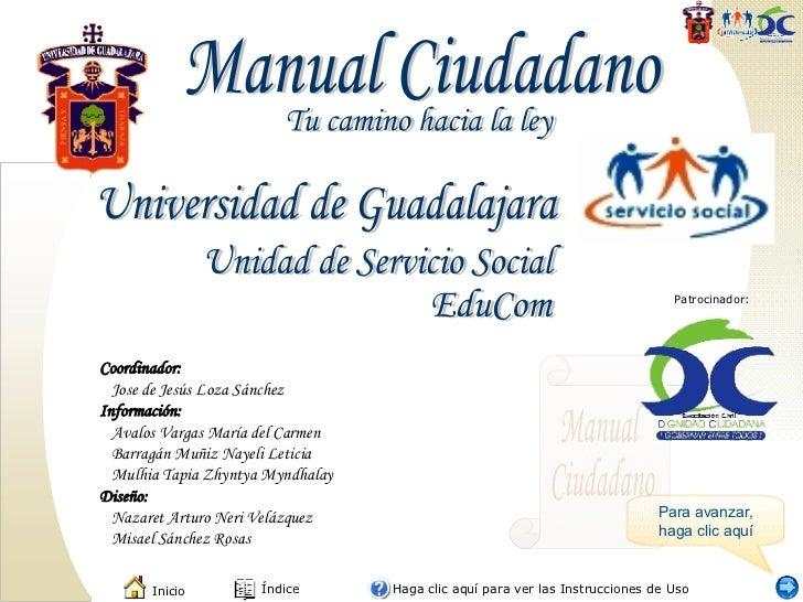 Unidad de Servicio Social EduCom Manual Ciudadano Tu camino hacia la ley Universidad de Guadalajara Coordinador: Jose de J...