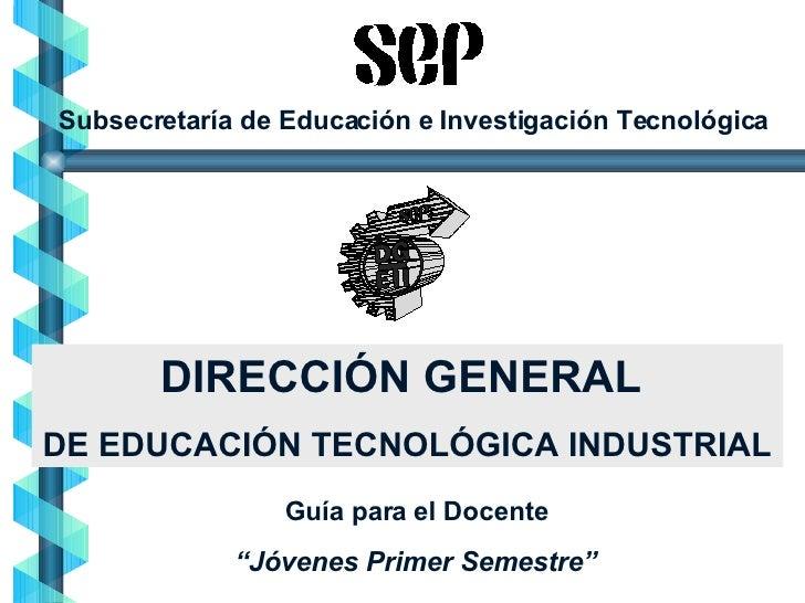Subsecretaría de Educación e Investigación Tecnológica DIRECCIÓN GENERAL  DE EDUCACIÓN TECNOLÓGICA INDUSTRIAL Guía para el...
